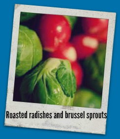 roasted brussels and radishes